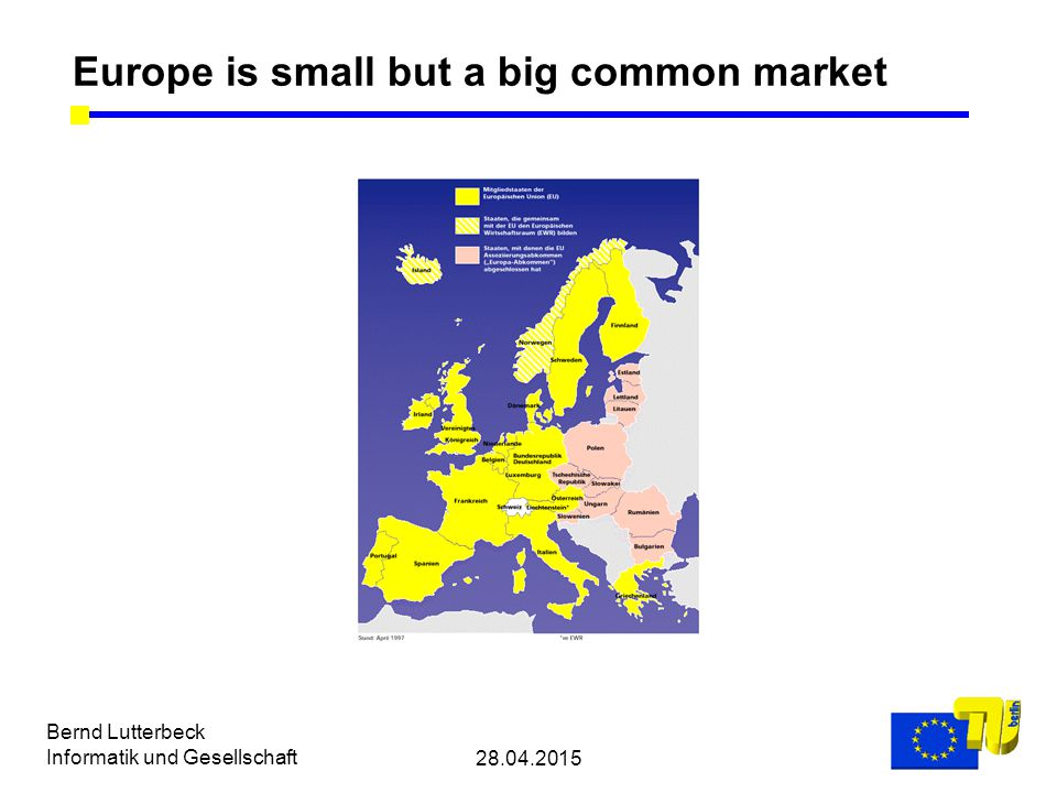 28.04.2015 Bernd Lutterbeck Informatik und Gesellschaft Europe is small but a big common market