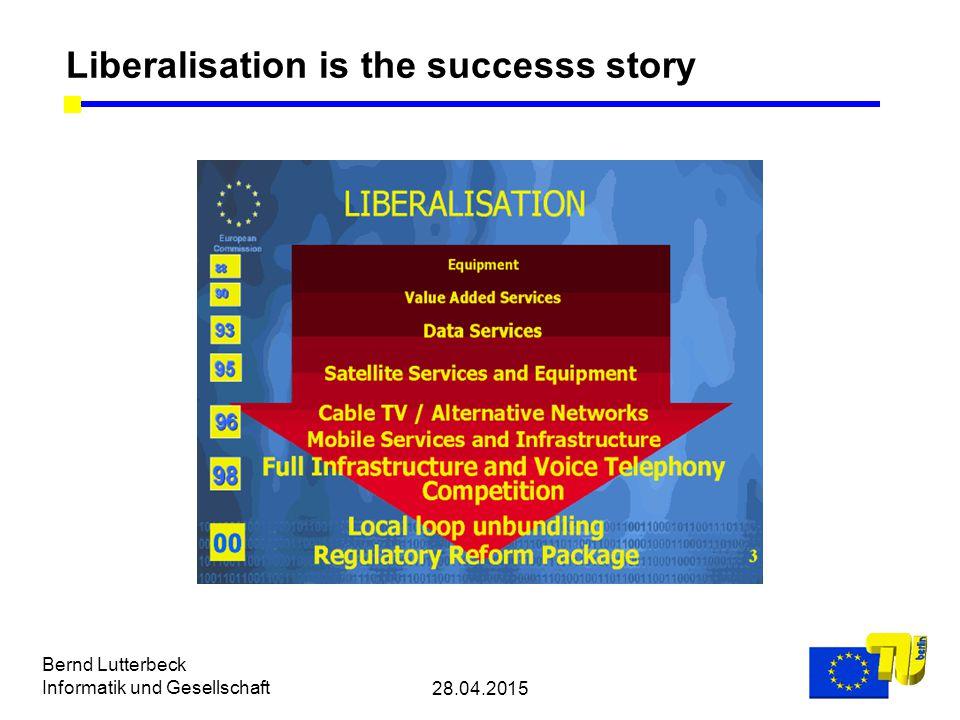 28.04.2015 Bernd Lutterbeck Informatik und Gesellschaft Liberalisation is the successs story