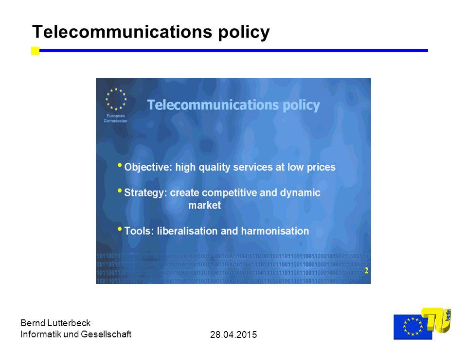 28.04.2015 Bernd Lutterbeck Informatik und Gesellschaft Telecommunications policy