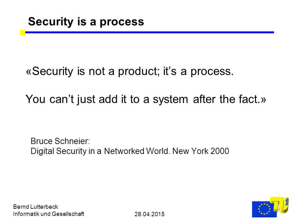 28.04.2015 Bernd Lutterbeck Informatik und Gesellschaft «Security is not a product; it's a process.