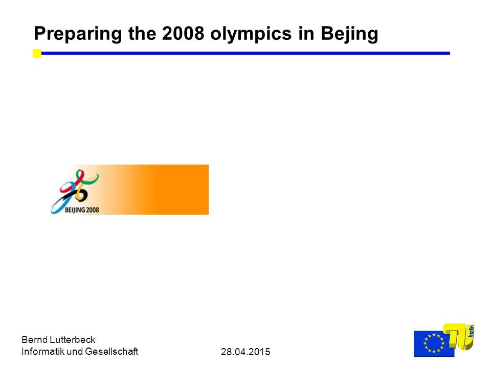 28.04.2015 Bernd Lutterbeck Informatik und Gesellschaft Preparing the 2008 olympics in Bejing