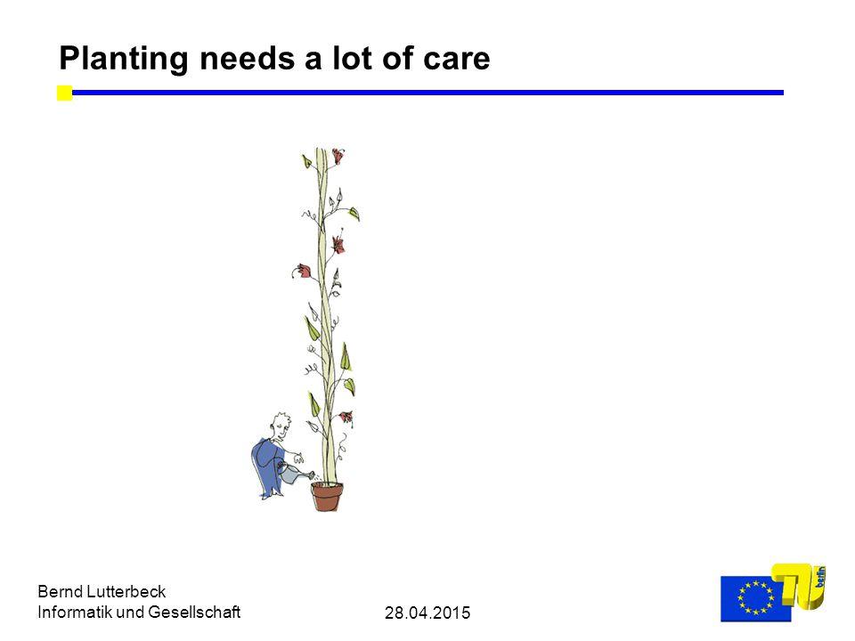 28.04.2015 Bernd Lutterbeck Informatik und Gesellschaft Planting needs a lot of care