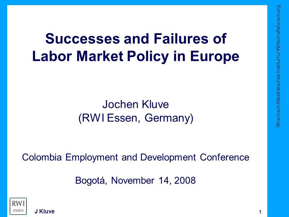 Rheinisch-Westfälisches Institut für Wirtschaftsforschung 1 J Kluve Successes and Failures of Labor Market Policy in Europe Jochen Kluve (RWI Essen, Germany) Colombia Employment and Development Conference Bogotá, November 14, 2008
