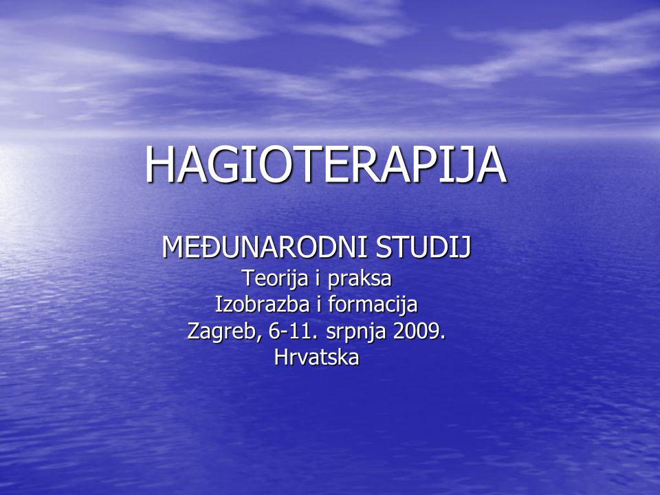 HAGIOTERAPIJA MEĐUNARODNI STUDIJ Teorija i praksa Izobrazba i formacija Zagreb, 6-11. srpnja 2009. Hrvatska