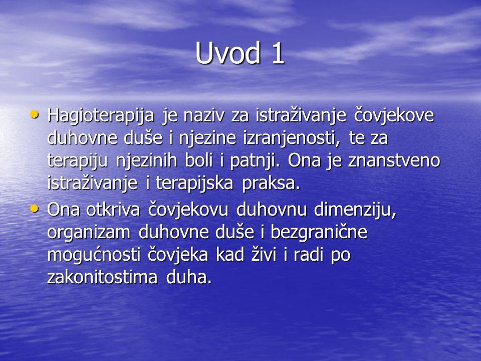 Uvod 1 Hagioterapija je naziv za istraživanje čovjekove duhovne duše i njezine izranjenosti, te za terapiju njezinih boli i patnji. Ona je znanstveno
