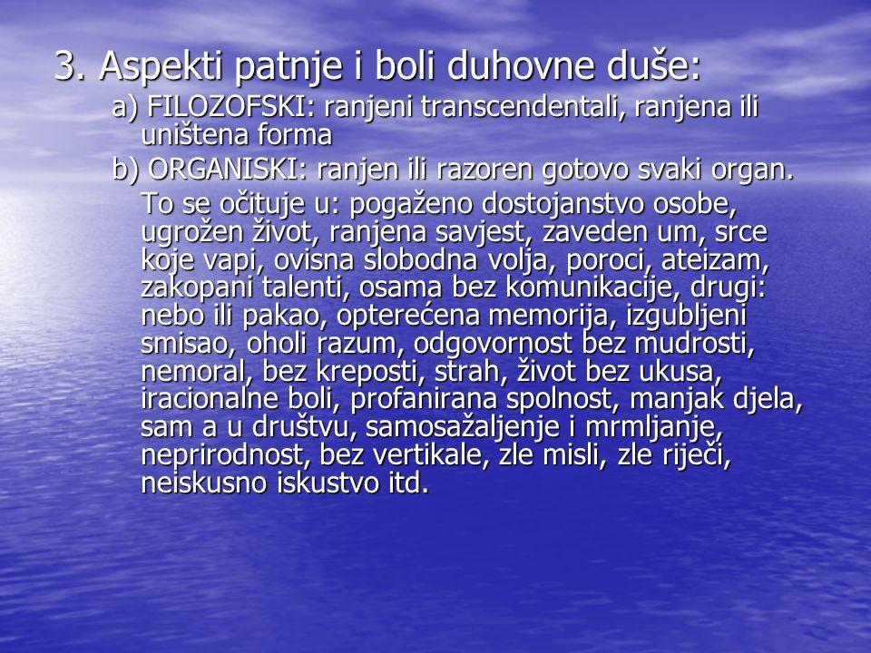 3. Aspekti patnje i boli duhovne duše: a) FILOZOFSKI: ranjeni transcendentali, ranjena ili uništena forma b) ORGANISKI: ranjen ili razoren gotovo svak