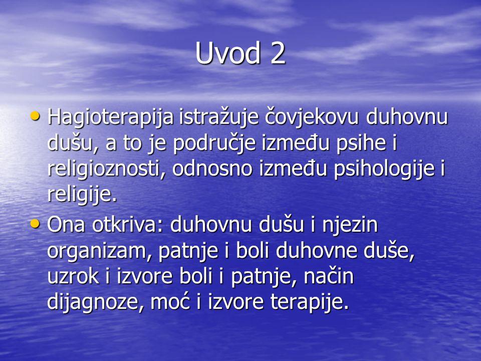 Uvod 2 Hagioterapija istražuje čovjekovu duhovnu dušu, a to je područje između psihe i religioznosti, odnosno između psihologije i religije. Hagiotera