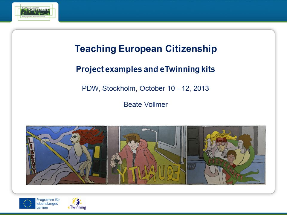 eTwinning - Das Netzwerk für Schulen in EuropaeTwinning - Das Netzwerk für Schulen in Europa Teaching European Citizenship Project examples and eTwinning kits PDW, Stockholm, October 10 - 12, 2013 Beate Vollmer