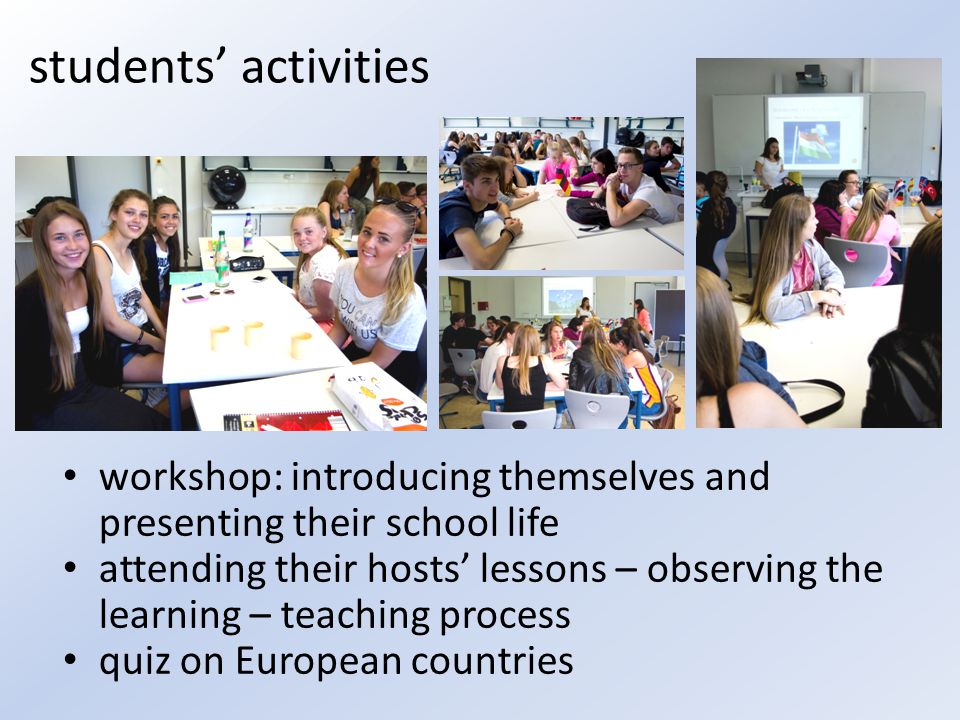 students' activities workshop: introducing themselves and presenting their school life attending their hosts' lessons – observing the learning – teaching process quiz on European countries