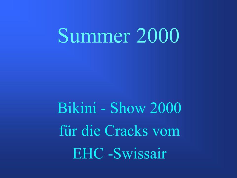 Summer 2000 Bikini - Show 2000 für die Cracks vom EHC -Swissair