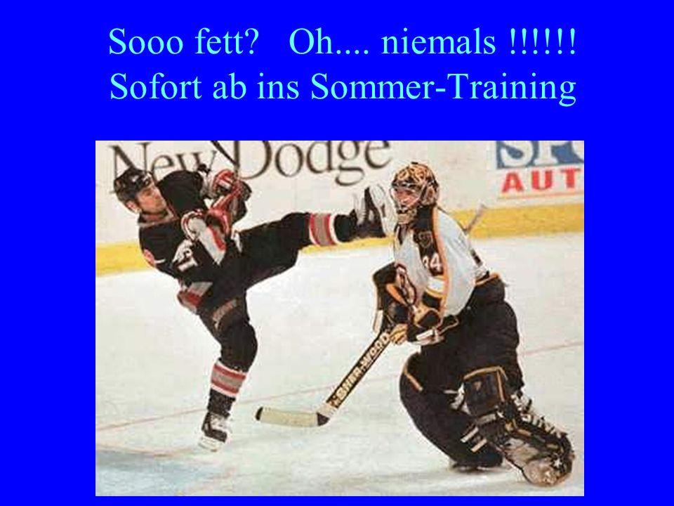 Sooo fett? Oh.... niemals !!!!!! Sofort ab ins Sommer-Training