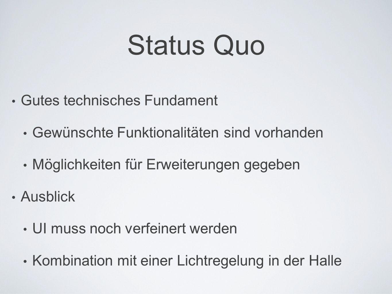 Status Quo Gutes technisches Fundament Gewünschte Funktionalitäten sind vorhanden Möglichkeiten für Erweiterungen gegeben Ausblick UI muss noch verfeinert werden Kombination mit einer Lichtregelung in der Halle
