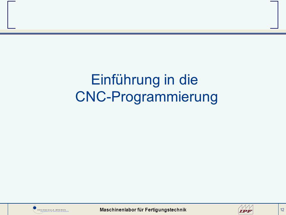 12 Einführung in die CNC-Programmierung Maschinenlabor für Fertigungstechnik