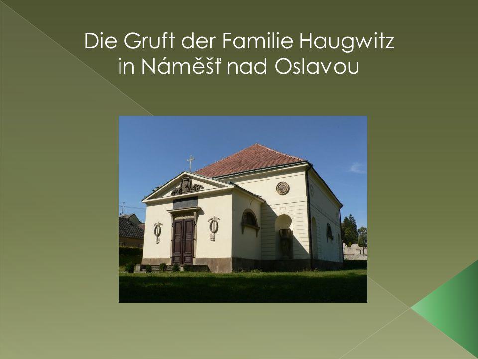 Die Gruft der Familie Haugwitz in Náměšť nad Oslavou die Gruft liegt in Náměšť nad Oslavou, kaum 500 m vom Masaryk-Platz und vom Schloss, neben dem Friedhof HIER