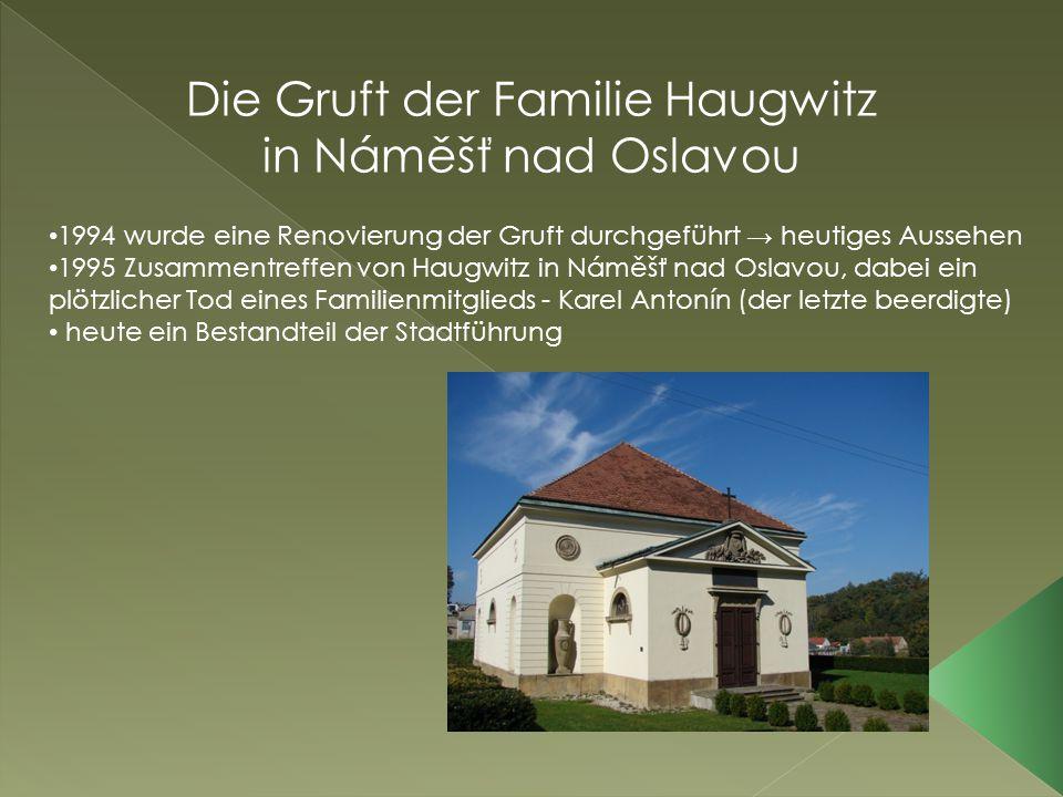 Die Gruft der Familie Haugwitz in Náměšť nad Oslavou 1994 wurde eine Renovierung der Gruft durchgeführt → heutiges Aussehen 1995 Zusammentreffen von Haugwitz in Náměšť nad Oslavou, dabei ein plötzlicher Tod eines Familienmitglieds - Karel Antonín (der letzte beerdigte) heute ein Bestandteil der Stadtführung