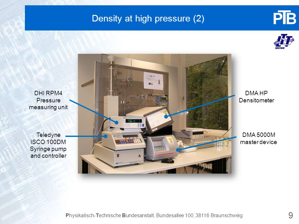 9 Physikalisch-Technische Bundesanstalt, Bundesallee 100, 38116 Braunschweig Density at high pressure (2) Teledyne ISCO 100DM Syringe pump and control