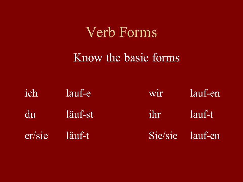 Verb Forms ichlauf-ewirlauf-en duläuf-stihrlauf-t er/sieläuf-tSie/sielauf-en Know the basic forms