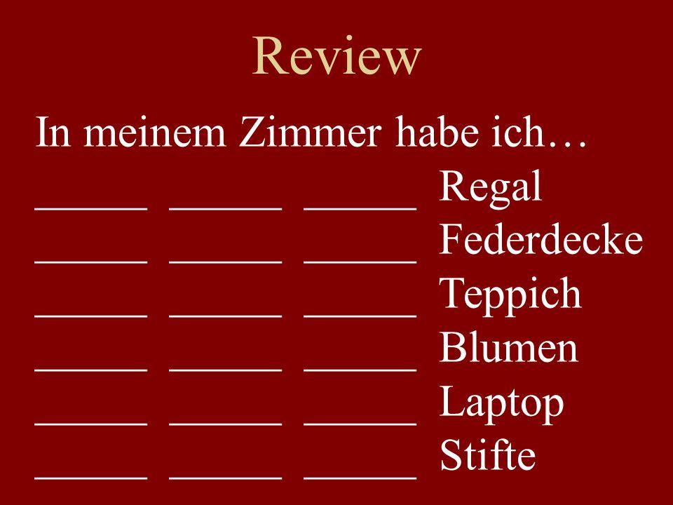 Review In meinem Zimmer habe ich… __________ _____ Regal _____ _____ _____ Federdecke _____ _____ _____ Teppich _____ _____ _____ Blumen _____ _____ _