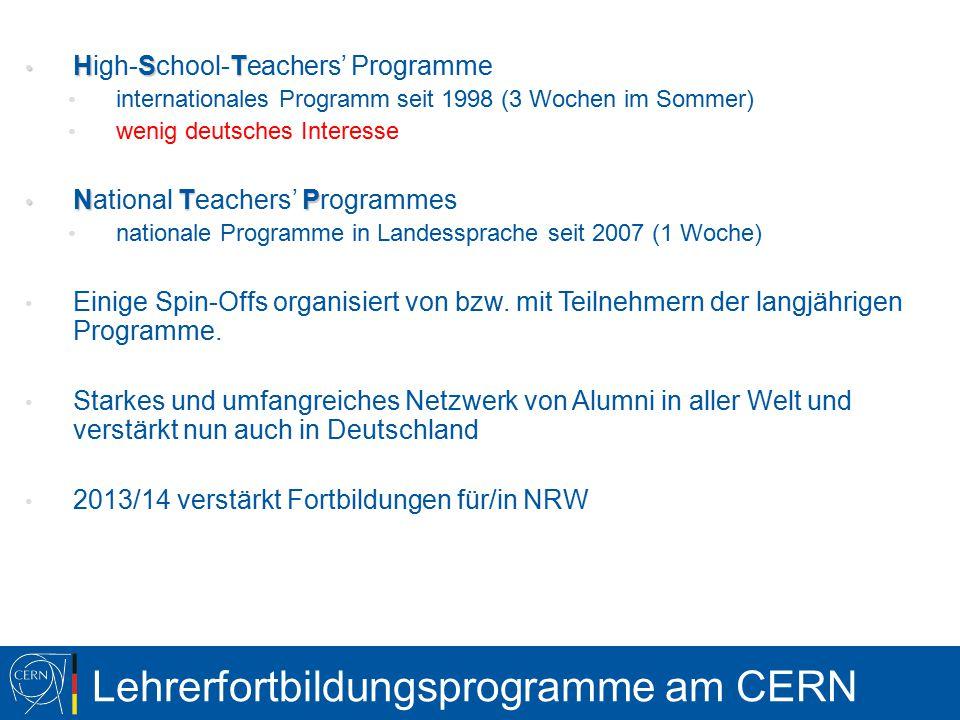 Lehrerfortbildungsprogramme am CERN HST High-School-Teachers' Programme internationales Programm seit 1998 (3 Wochen im Sommer) wenig deutsches Interesse NTP National Teachers' Programmes nationale Programme in Landessprache seit 2007 (1 Woche) Einige Spin-Offs organisiert von bzw.