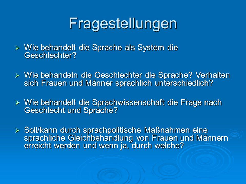 Fragestellungen  Wie behandelt die Sprache als System die Geschlechter.