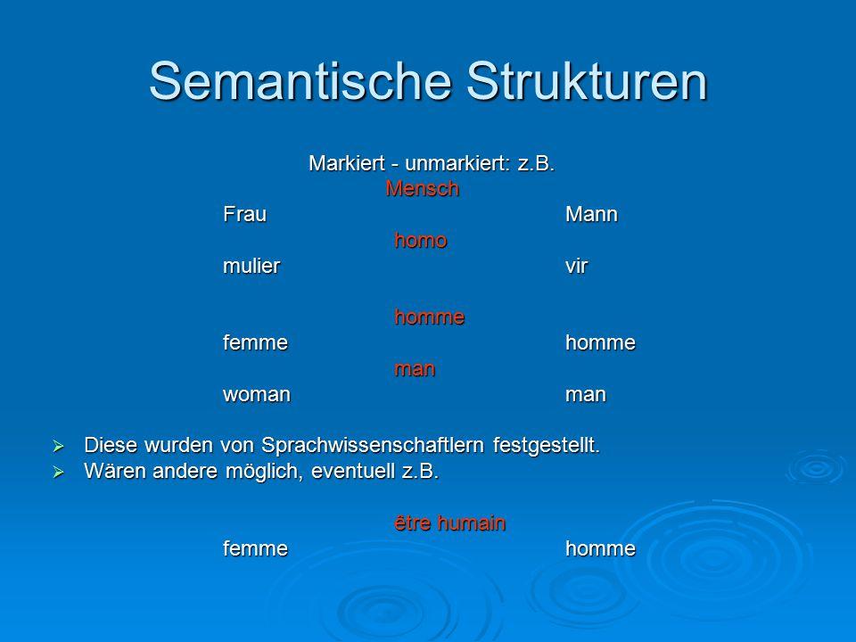 Semantische Strukturen Markiert - unmarkiert: z.B.