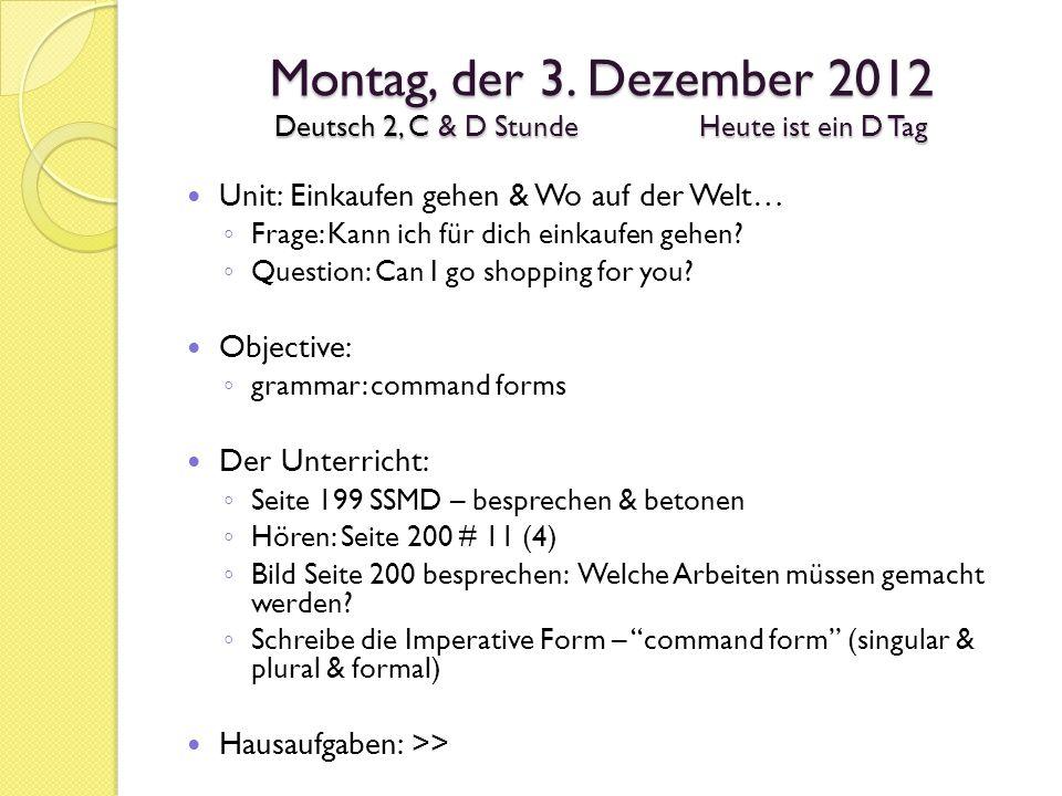 Montag, der 3. Dezember 2012 Deutsch 2, C & D StundeHeute ist ein D Tag Unit: Einkaufen gehen & Wo auf der Welt… ◦ Frage: Kann ich für dich einkaufen