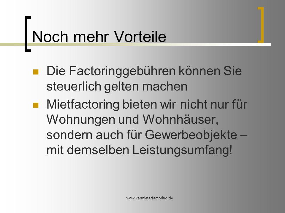 www.vermieterfactoring.de Noch mehr Vorteile Die Factoringgebühren können Sie steuerlich gelten machen Mietfactoring bieten wir nicht nur für Wohnungen und Wohnhäuser, sondern auch für Gewerbeobjekte – mit demselben Leistungsumfang!