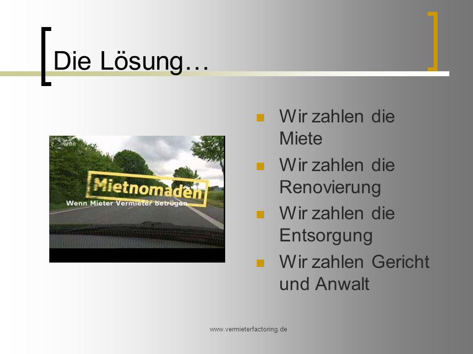 www.vermieterfactoring.de Die Lösung… Wir zahlen die Miete Wir zahlen die Renovierung Wir zahlen die Entsorgung Wir zahlen Gericht und Anwalt