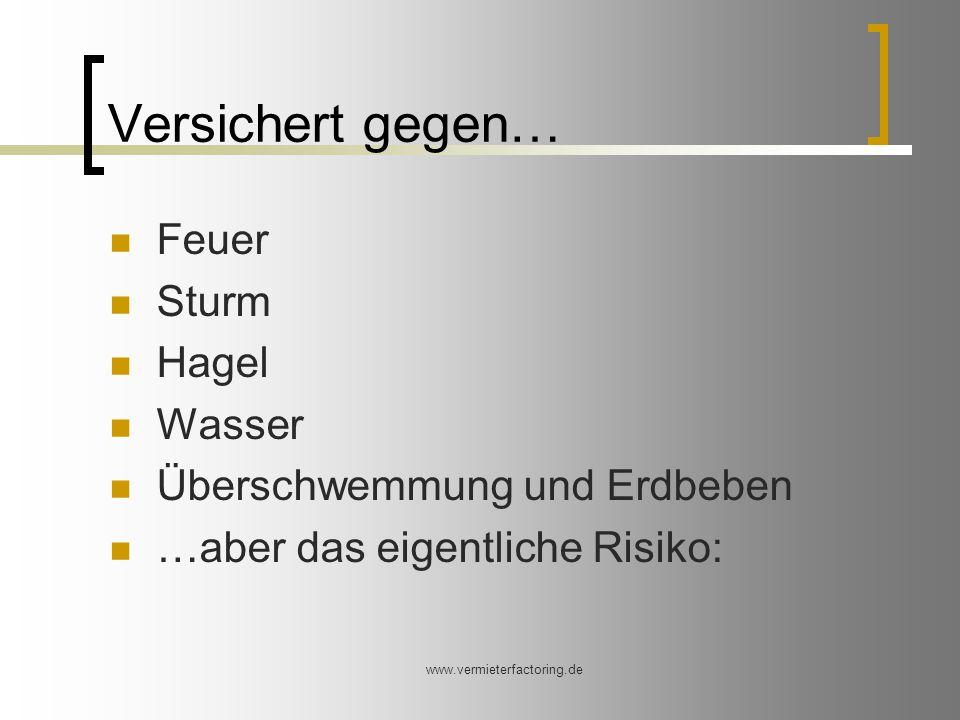 www.vermieterfactoring.de Versichert gegen… Feuer Sturm Hagel Wasser Überschwemmung und Erdbeben …aber das eigentliche Risiko: