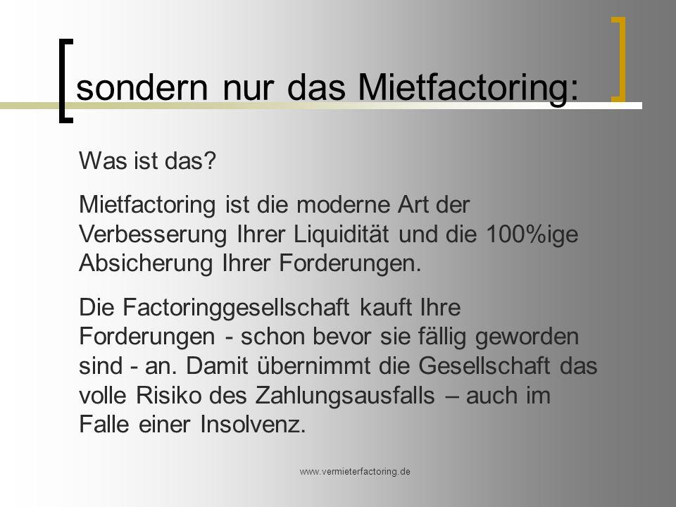 www.vermieterfactoring.de Für Sie bedeutet das: Einen Mietausfall mangels Zahlung gibt es nicht mehr.