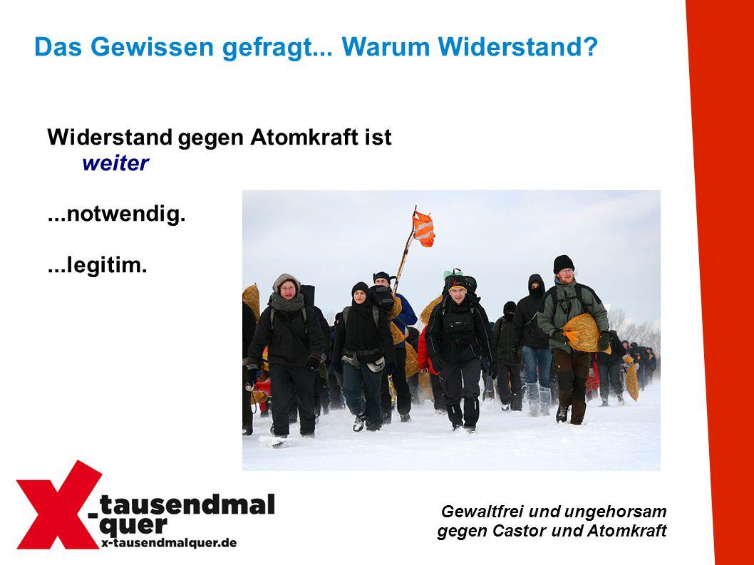 Gewaltfrei und ungehorsam gegen Castor und Atomkraft Das Gewissen gefragt...