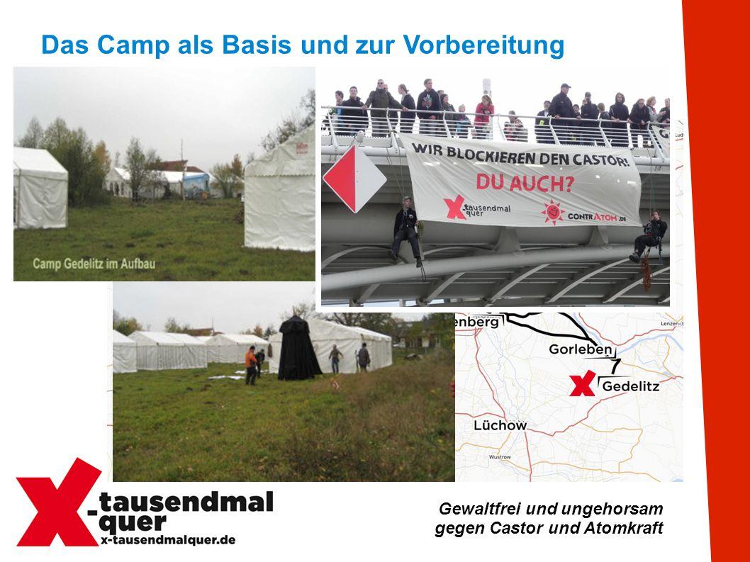 Gewaltfrei und ungehorsam gegen Castor und Atomkraft Das Camp als Basis und zur Vorbereitung