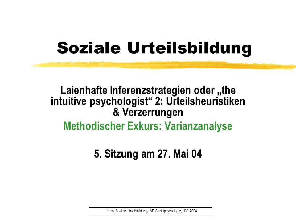 """Soziale Urteilsbildung Lozo, Soziale Urteilsbildung, AE Sozialpsychologie, SS 2004 Laienhafte Inferenzstrategien oder """"the intuitive psychologist"""" 2:"""
