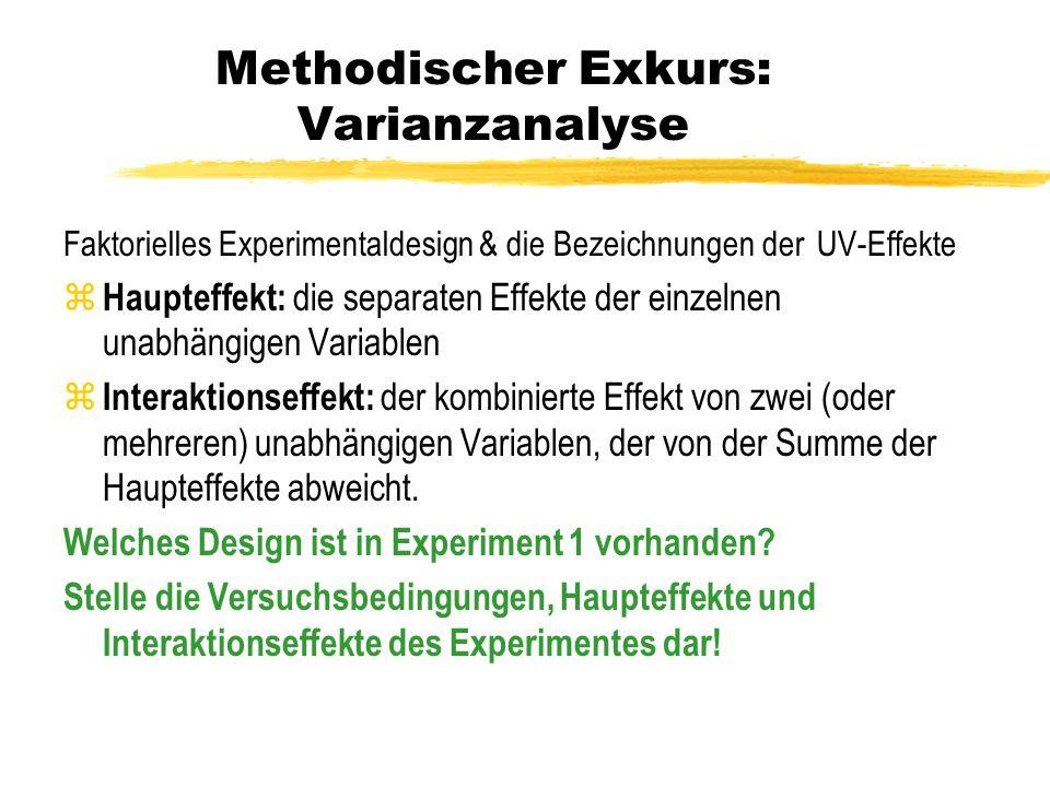 Methodischer Exkurs: Varianzanalyse Faktorielles Experimentaldesign & die Bezeichnungen der UV-Effekte z Haupteffekt: die separaten Effekte der einzel