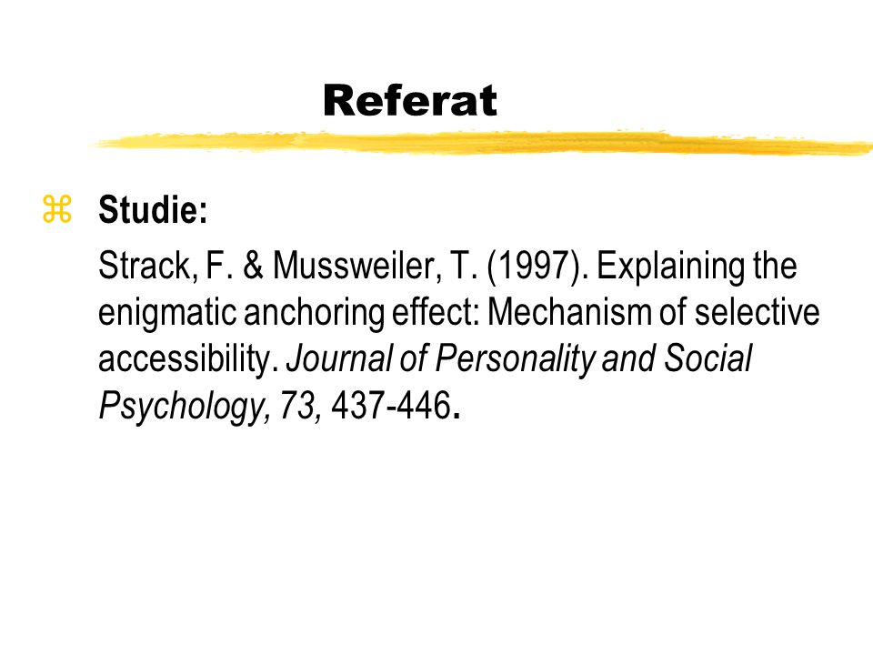 Referat z Studie: Strack, F. & Mussweiler, T. (1997). Explaining the enigmatic anchoring effect: Mechanism of selective accessibility. Journal of Pers