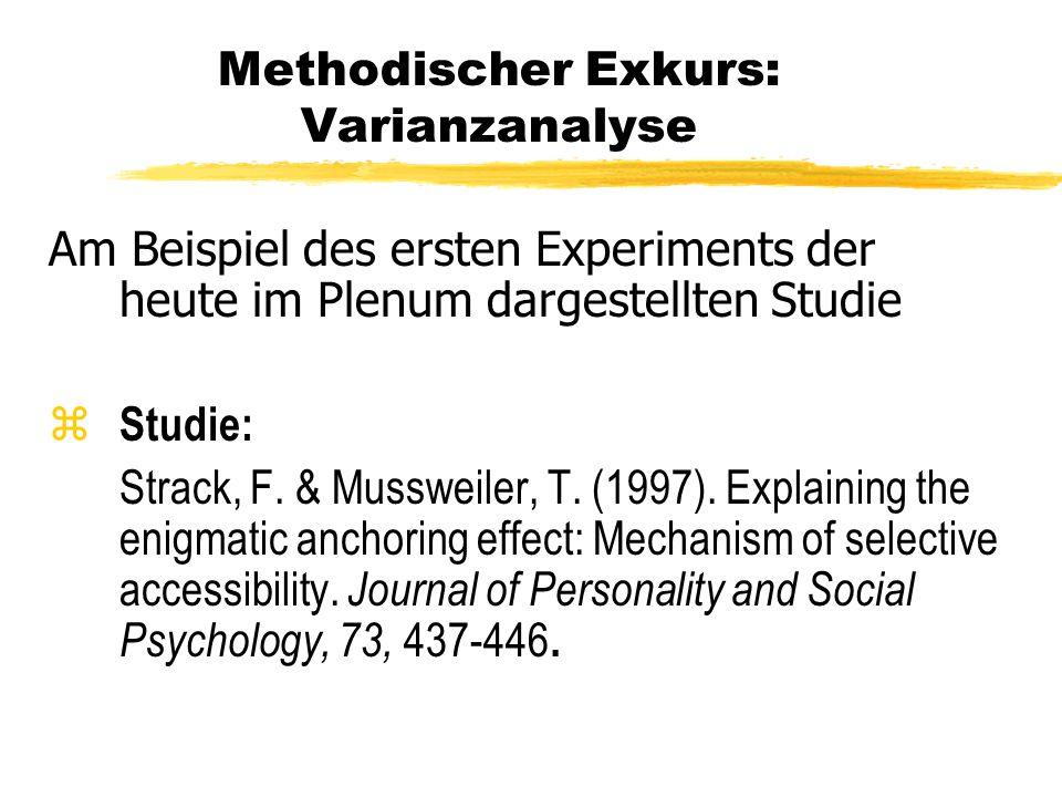 Methodischer Exkurs: Varianzanalyse Varianzanalyse (Analysis of Variance, ANOVA) ist: zdas wichtigste Analyseverfahren zur Auswertung von Experimenten.