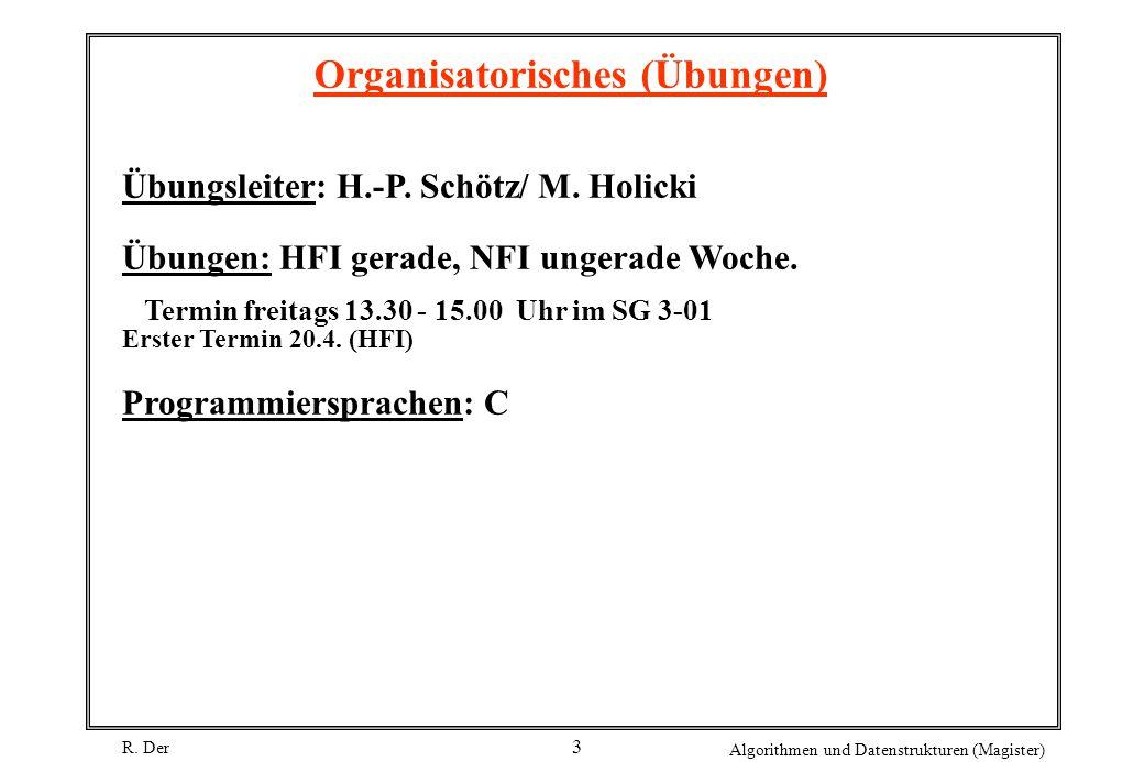 R.Der Algorithmen und Datenstrukturen (Magister) 3 Organisatorisches (Übungen) Übungsleiter: H.-P.
