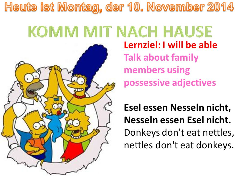 Lernziel: I will be able Talk about family members using possessive adjectives Esel essen Nesseln nicht, Nesseln essen Esel nicht.
