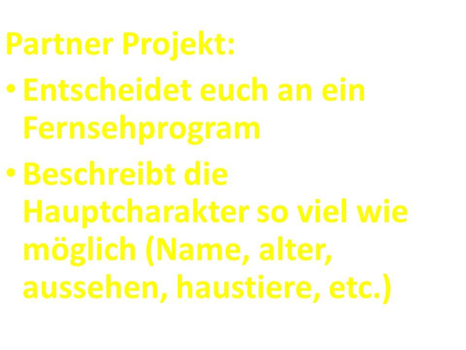 Partner Projekt: Entscheidet euch an ein Fernsehprogram Beschreibt die Hauptcharakter so viel wie möglich (Name, alter, aussehen, haustiere, etc.)
