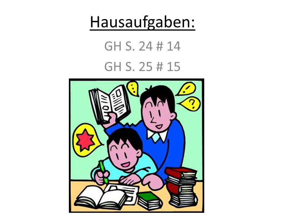 Hausaufgaben: GH S. 24 # 14 GH S. 25 # 15