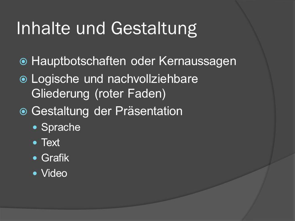 Inhalte und Gestaltung  Hauptbotschaften oder Kernaussagen  Logische und nachvollziehbare Gliederung (roter Faden)  Gestaltung der Präsentation Sprache Text Grafik Video