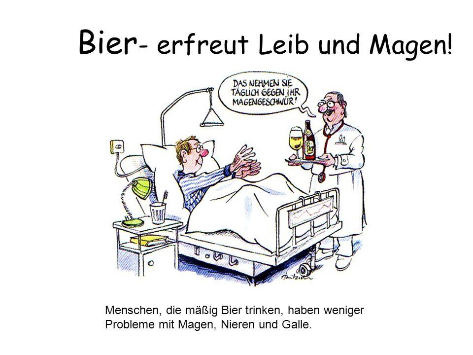 Bier - erfreut Leib und Magen! Menschen, die mäßig Bier trinken, haben weniger Probleme mit Magen, Nieren und Galle.