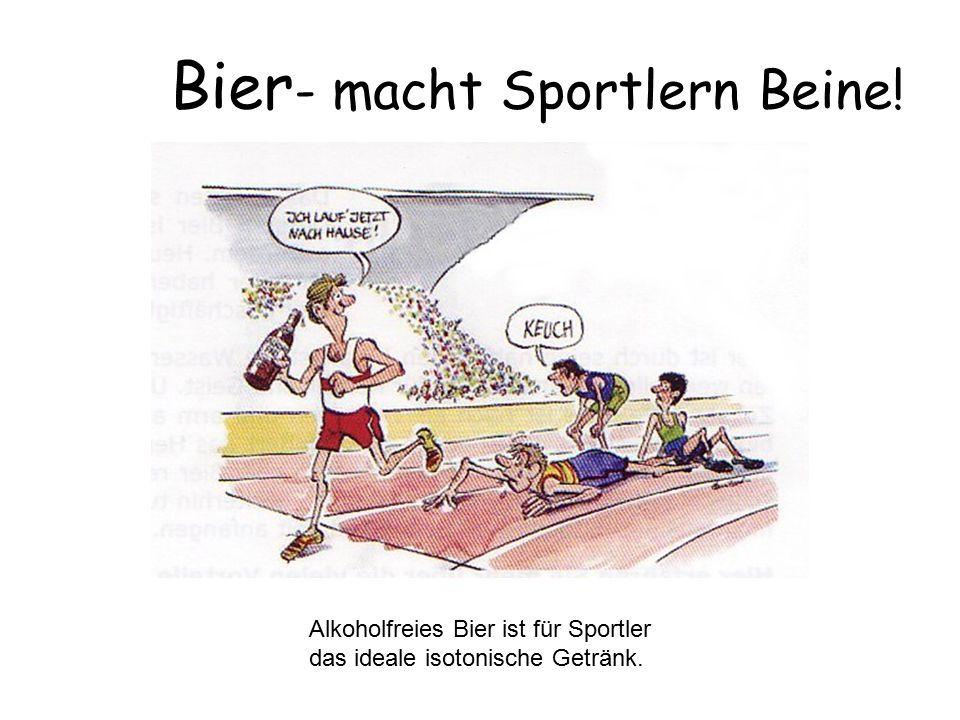 Bier - macht Sportlern Beine! Alkoholfreies Bier ist für Sportler das ideale isotonische Getränk.