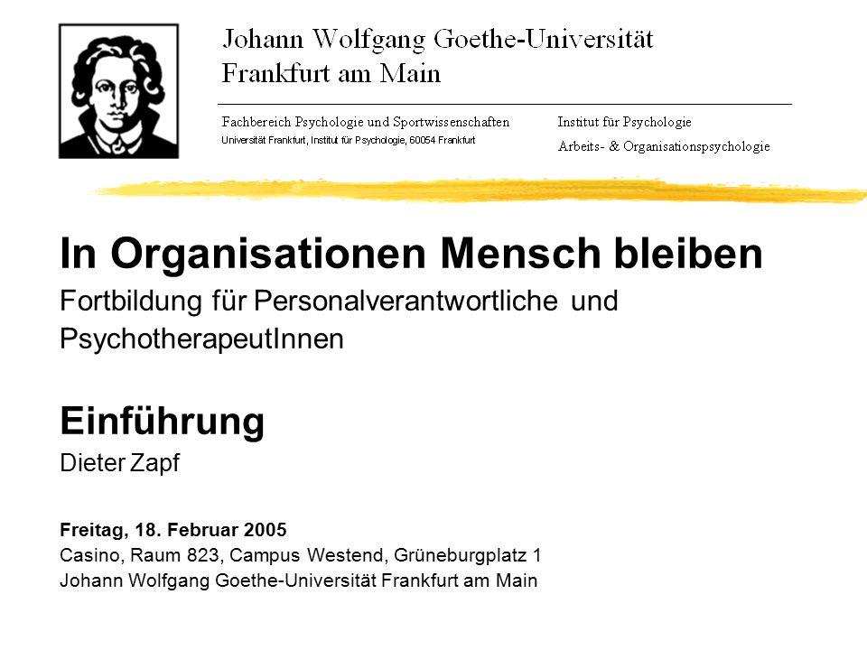 In Organisationen Mensch bleiben Fortbildung für Personalverantwortliche und PsychotherapeutInnen Einführung Dieter Zapf Freitag, 18.
