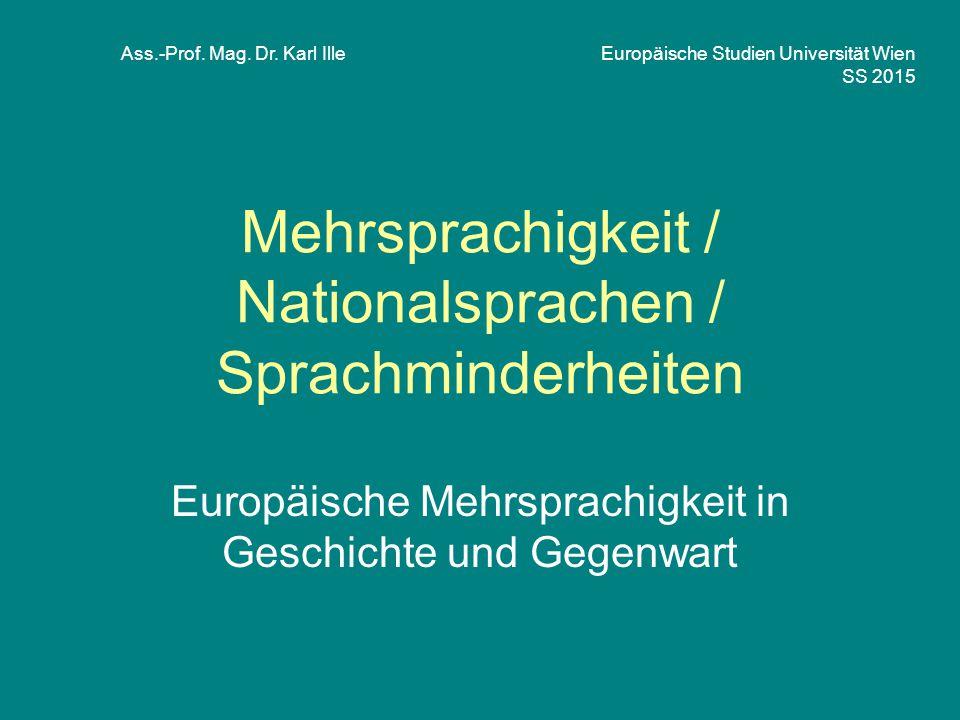 Mehrsprachigkeit / Nationalsprachen / Sprachminderheiten Europäische Mehrsprachigkeit in Geschichte und Gegenwart Ass.-Prof. Mag. Dr. Karl Ille Europä
