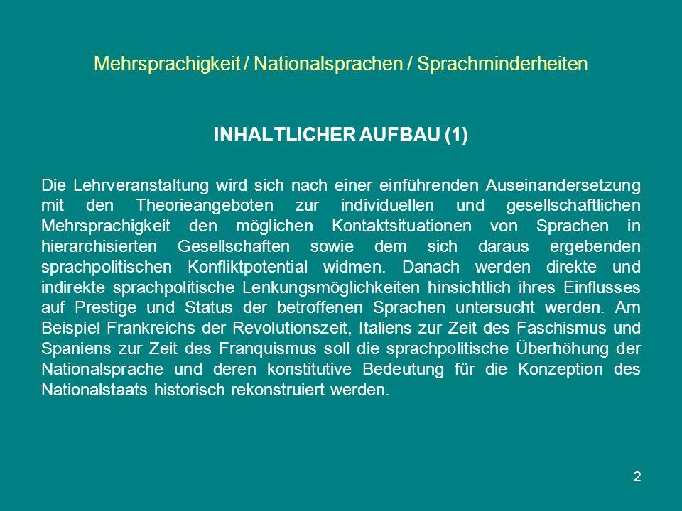 Mehrsprachigkeit / Nationalsprachen / Sprachminderheiten INHALTLICHER AUFBAU (2) Dem historischen Rückblick wird eine eingehende Auseinandersetzung mit den aktuellen sprachenpluralistischen Konzeptionen der Europäischen Union folgen.