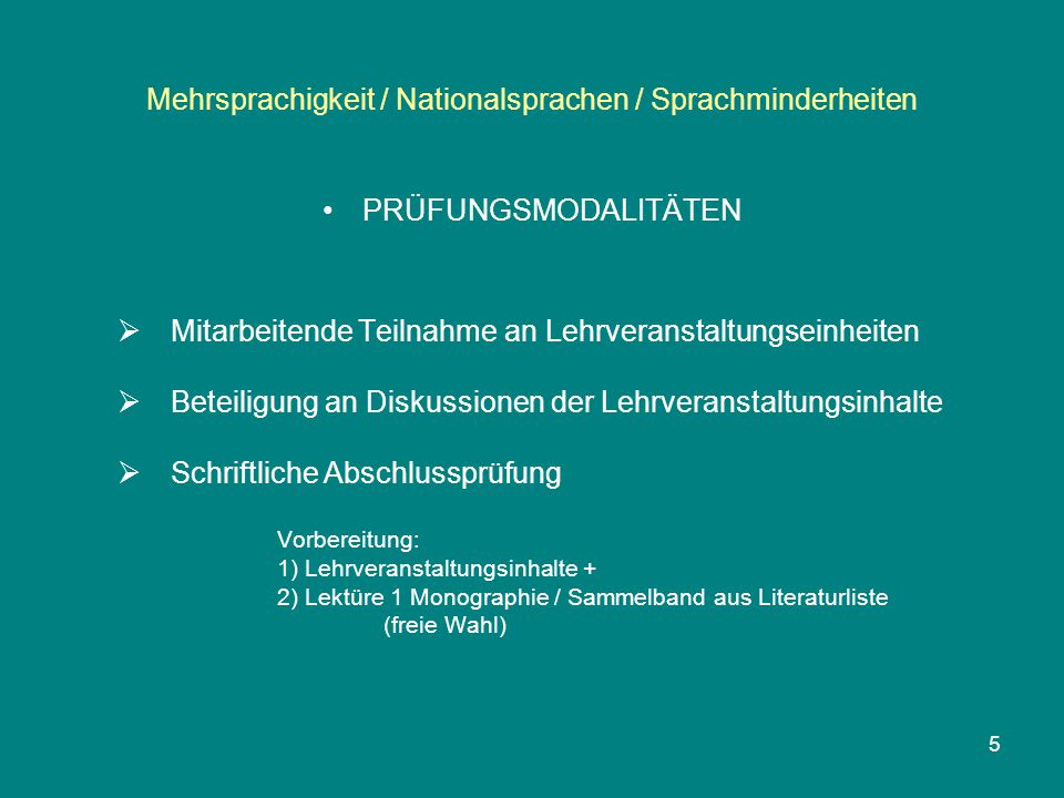 Mehrsprachigkeit / Nationalsprachen / Sprachminderheiten PRÜFUNGSMODALITÄTEN  Mitarbeitende Teilnahme an Lehrveranstaltungseinheiten  Beteiligung an