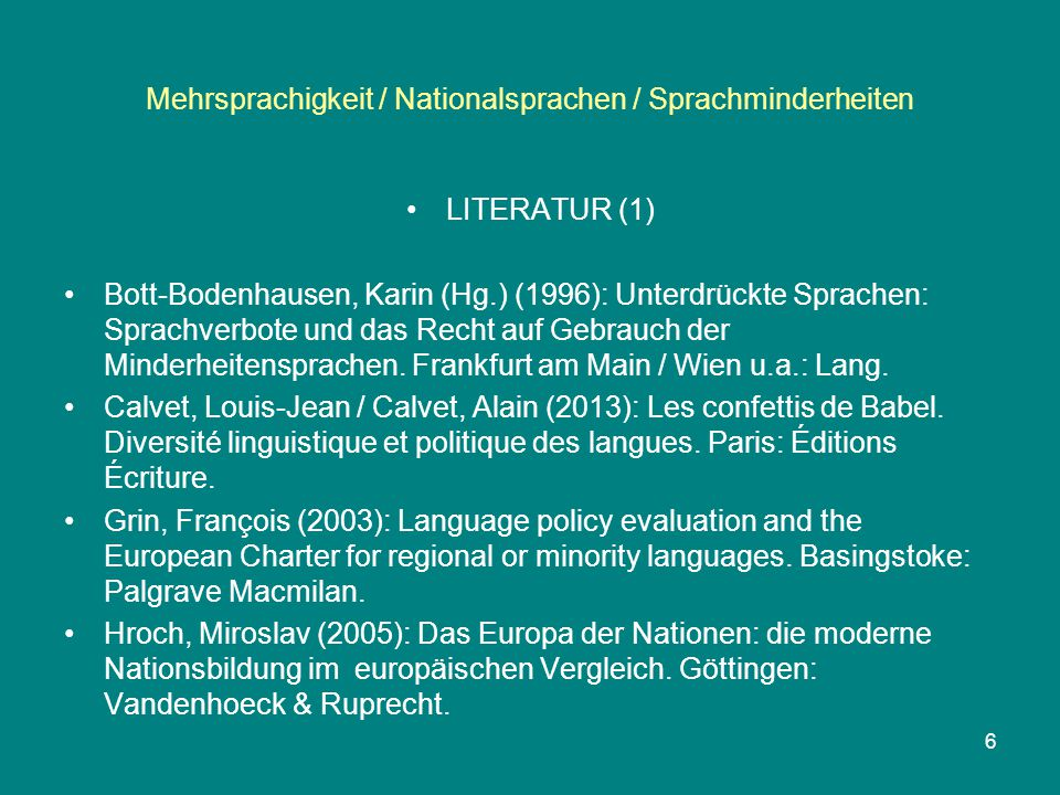 Mehrsprachigkeit / Nationalsprachen / Sprachminderheiten LITERATUR (1) Bott-Bodenhausen, Karin (Hg.) (1996): Unterdrückte Sprachen: Sprachverbote und