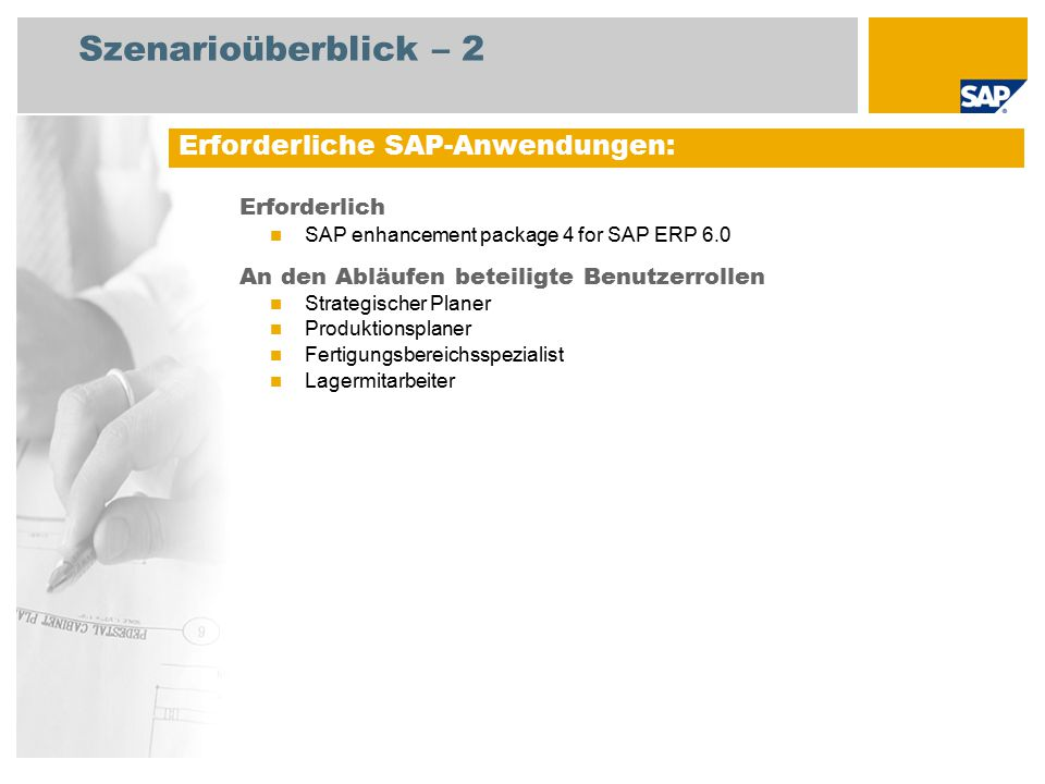 Szenarioüberblick – 2 Erforderlich SAP enhancement package 4 for SAP ERP 6.0 An den Abläufen beteiligte Benutzerrollen Strategischer Planer Produktionsplaner Fertigungsbereichsspezialist Lagermitarbeiter Erforderliche SAP-Anwendungen: