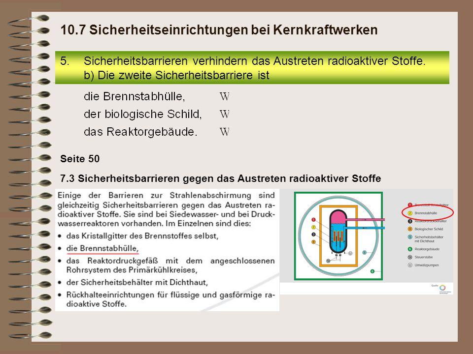 Seite 50 7.3 Sicherheitsbarrieren gegen das Austreten radioaktiver Stoffe 10.7 Sicherheitseinrichtungen bei Kernkraftwerken 5.Sicherheitsbarrieren ver